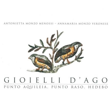 Gioielli d'ago di Antonietta Monzo Menossi e Annamaria Monzo Veronese