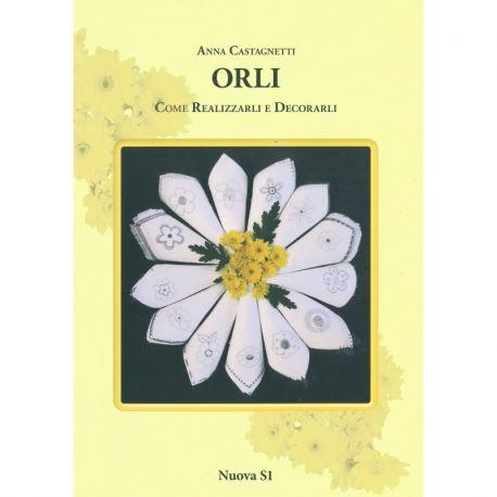 Orli - come realizzarli e decorarli di Anna Castagnetti