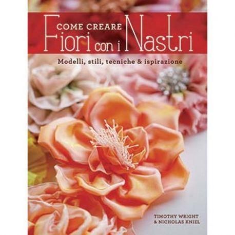 Come creare fiori con i nastri di Timothy Wright, Nicholas Kniel