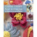 Come creare fiori a maglia ai ferri e a uncinetto di Susie Johns, Jan Ollis